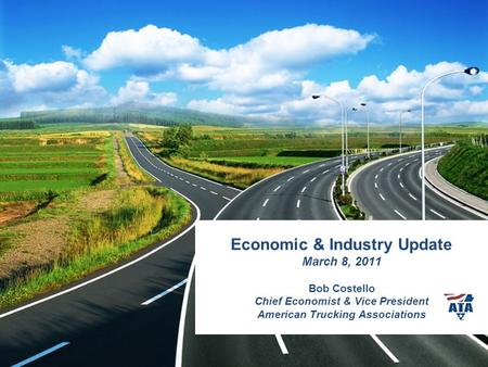 Economic & Industry Update March 8, 2011 Bob Costello Chief Economist & Vice President American Trucking Associations.