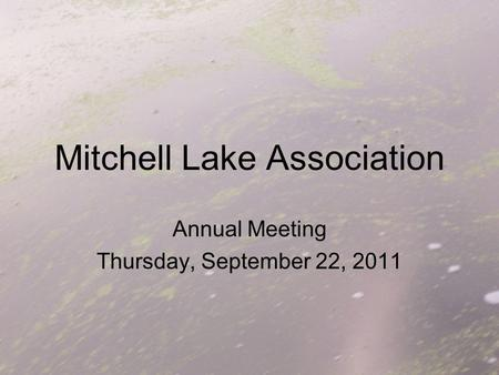 Mitchell Lake Association Annual Meeting Thursday, September 22, 2011.
