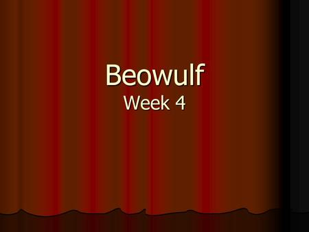 Beowulf Week 4. Beowulf Timeline Start at the beginning of Beowulf's life and create a linear timeline of his life. Start at the beginning of Beowulf's.