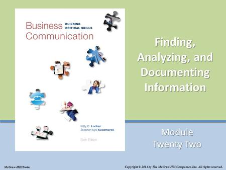 Finding, Analyzing, and Documenting Information Module Twenty Two Copyright © 2014 by The McGraw-Hill Companies, Inc. All rights reserved. McGraw-Hill/Irwin.
