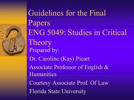 Guidelines for the Final Papers ENG 5049: Studies in Critical Theory Prepared by: Dr. Caroline (Kay) Picart Associate Professor of English & Humanities.