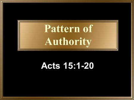 Pattern of Authority Acts 15:1-20.