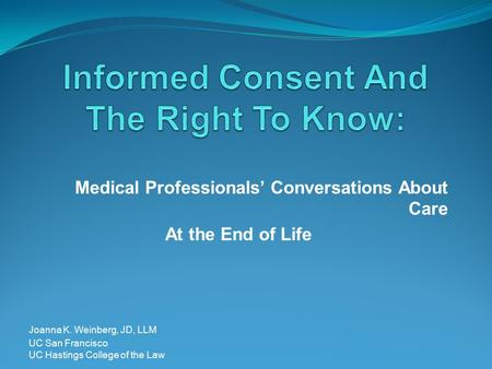 Medical Professionals' Conversations About Care At the End of Life Joanna K. Weinberg, JD, LLM UC San Francisco UC Hastings College of the Law.