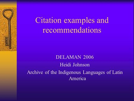 Citation examples and recommendations DELAMAN 2006 Heidi Johnson Archive of the Indigenous Languages of Latin America.