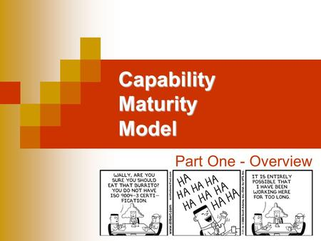 Capability Maturity Model Part One - Overview. History 1986 - Effort started by SEI and MITRE Corporation  assess capability of DoD contractors First.
