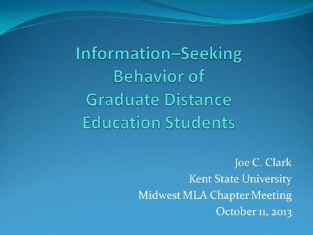 Joe C. Clark Kent State University Midwest MLA Chapter Meeting October 11, 2013.