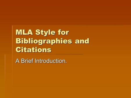 MLA Style for Bibliographies and Citations A Brief Introduction.