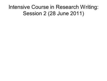 Intensive Course in Research Writing: Session 2 (28 June 2011)