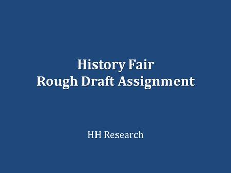 History Fair Rough Draft Assignment HH Research. BIBLIOGRAPHY Everyone needs a.