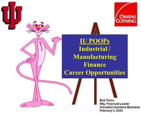 IU POOPs Industrial / Manufacturing Finance Career Opportunities Bob Turco Mfg. Financial Leader Insulation Systems Business February 3, 2000.