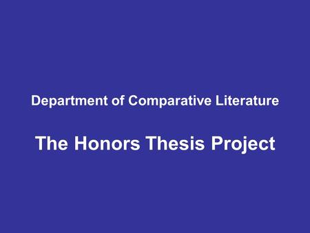 Department of Comparative Literature The Honors Thesis Project.