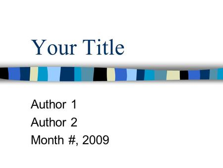 Your Title Author 1 Author 2 Month #, 2009. Informational Interview of: Person's Name, Title Date of interview: Place of interview: Student who asked.