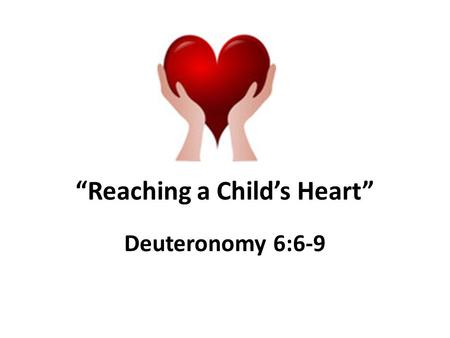 """Reaching a Child's Heart"""