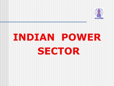 INDIAN POWER SECTOR. Presentation Contents: Power Sector Structure in India Transmission Planning Criteria RLDC ' s Management System Restoration Procedures.