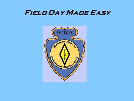 Field Day Made Easy. FIELD DAY MADE EASY A Workshop for Field Day Radio Operation.