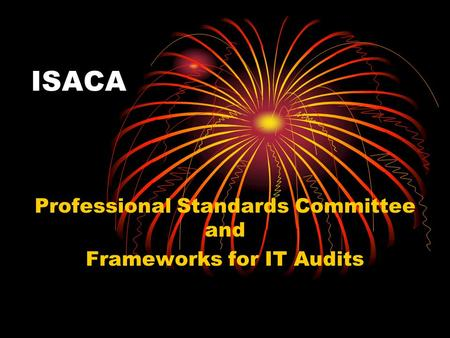ISACA Professional Standards Committee and Frameworks for IT Audits.