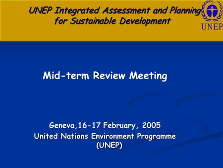 UNEP Integrated Assessment and Planning for Sustainable Development UNEP Integrated Assessment and Planning for Sustainable Development Mid-term Review.