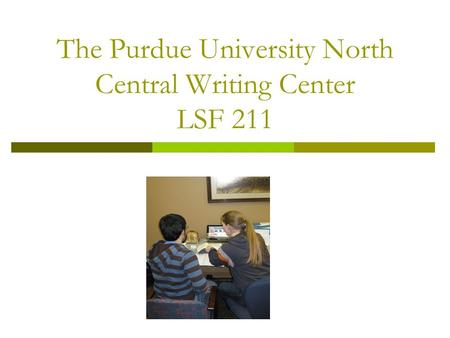 The Purdue University North Central Writing Center LSF 211.