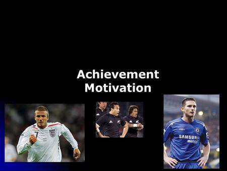 Achievement Motivation. Lesson Objectives By the end of the lesson you will understand: The meaning of the term ' achievement motivation ' The link between.