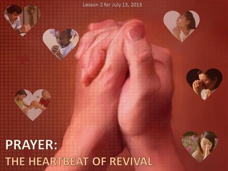 Lesson 2 for July 13, 2013. 1.How did Jesus pray? 2.Which are the results of praying? 3.Is there power in praying together? 4.Why should we pray? 5.How.