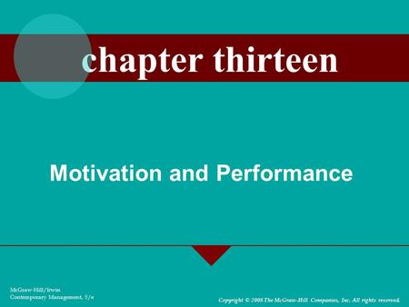 Motivation and Performance McGraw-Hill/Irwin Contemporary Management, 5/e Copyright © 2008 The McGraw-Hill Companies, Inc. All rights reserved. chapter.