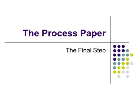 The Process Paper The Final Step. The Process Paper This packet will be either handed to judges during viewing of your documentary, performance, or website.