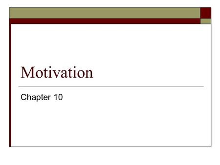 Motivation Chapter 10. Motivational Theories and Concepts  Motives – needs, wants, desires leading to goal- directed behavior  Drive theories – seeking.