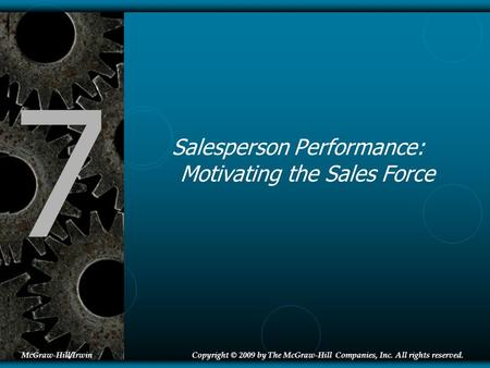 7 Salesperson Performance: Motivating the Sales Force McGraw-Hill/IrwinCopyright © 2009 by The McGraw-Hill Companies, Inc. All rights reserved.