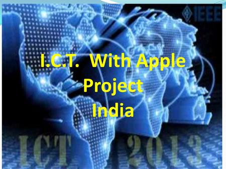 I.C.T. With Apple Project India. ICT Activities Have Been Associated With Apple Project India By The End Of Year 2009 Before that  The whole Apple Project.