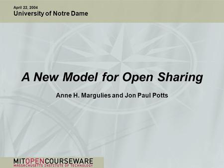 A New Model for Open Sharing Anne H. Margulies and Jon Paul Potts April 22, 2004 University of Notre Dame.