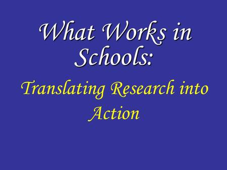 What Works in Schools: Translating Research into Action What Works in Schools: Translating Research into Action.