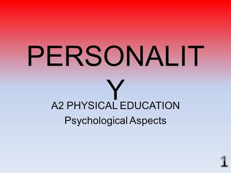 A2 PHYSICAL EDUCATION Psychological Aspects