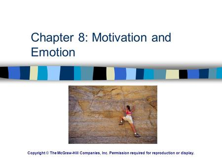 Chapter 8: Motivation and Emotion Copyright © The McGraw-Hill Companies, Inc. Permission required for reproduction or display.