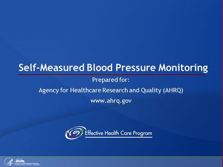 Self-Measured Blood Pressure Monitoring Prepared for: Agency for Healthcare Research and Quality (AHRQ) www.ahrq.gov.