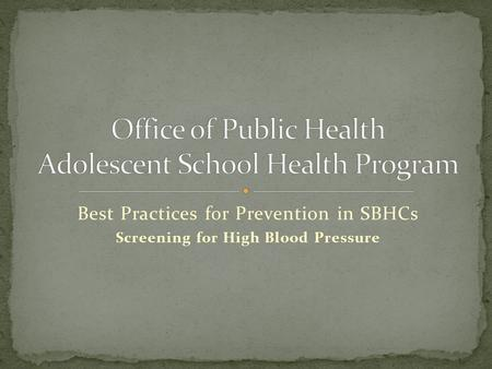 Best Practices for Prevention in SBHCs Screening for High Blood Pressure.