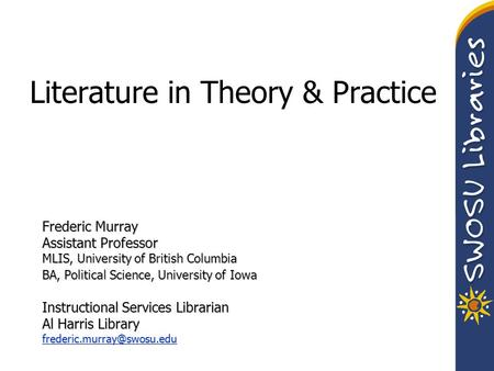 Literature in Theory & Practice Frederic Murray Assistant Professor MLIS, University of British Columbia BA, Political Science, University of Iowa Instructional.