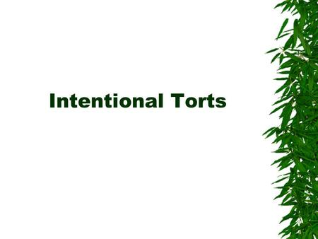 Intentional Torts.  Assault and battery 1. _______ is the intentional, harmful or offensive contact of another without his consent. 2. _______ is an.