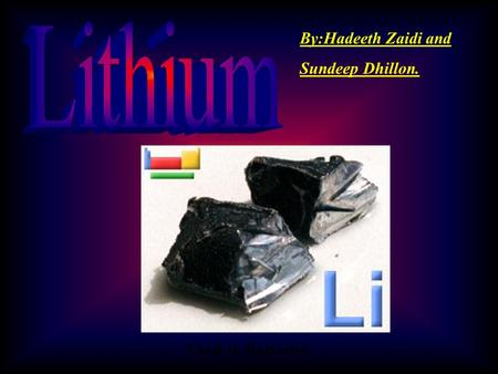 By:Hadeeth Zaidi and Sundeep Dhillon. Used in Batteries.