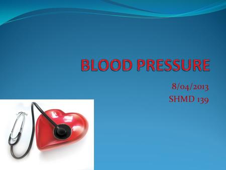 8/04/2013 SHMD 139. Blood pressure is the pressure the blood exerts on the artery walls Blood pressure (BP) is the result of the heart contracting and.