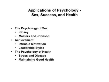 Applications of Psychology - Sex, Success, and Health