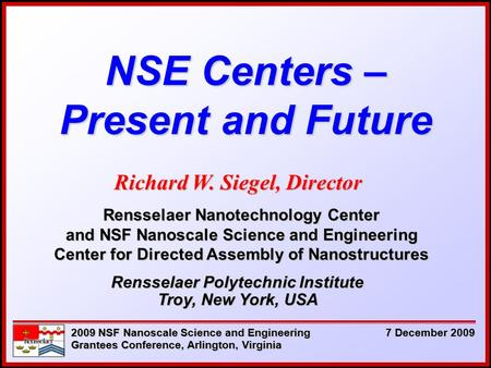 NSE Centers – Present and Future Rensselaer Polytechnic Institute Troy, New York, USA 7 December 2009 2009 NSF Nanoscale Science and Engineering Grantees.