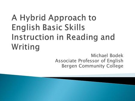 Michael Bodek Associate Professor of English Bergen Community College.