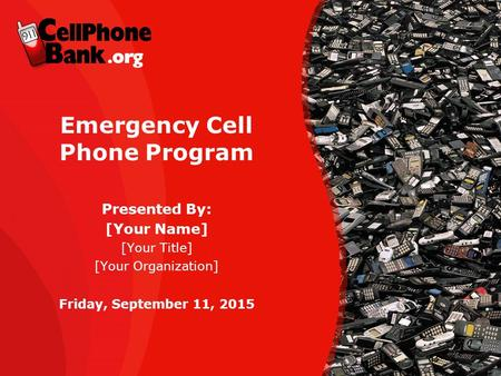 Emergency Cell Phone Program Presented By: [Your Name] [Your Title] [Your Organization] Friday, September 11, 2015.