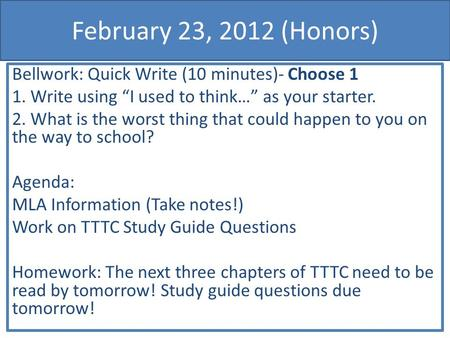 "February 23, 2012 (Honors) Bellwork: Quick Write (10 minutes)- Choose 1 1. Write using ""I used to think…"" as your starter. 2. What is the worst thing that."