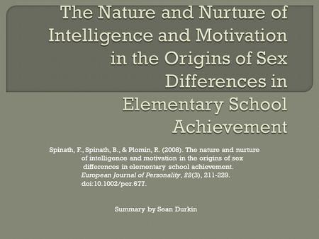 Spinath, F., Spinath, B., & Plomin, R. (2008). The nature and nurture of intelligence and motivation in the origins of sex differences in elementary school.