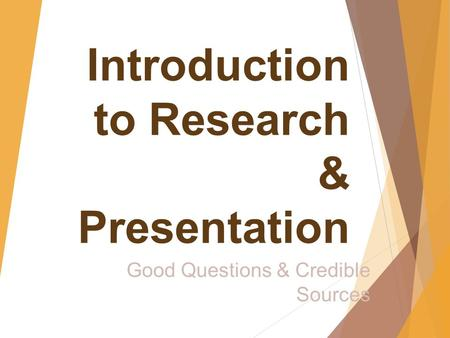 Introduction to Research & Presentation