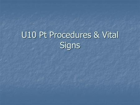 U10 Pt Procedures & Vital Signs Patient Procedures ALWAYS BEGIN TESTS/PROCDURES WITH THE ALWAYS BEGIN TESTS/PROCDURES WITH THE 6 Rules of PATIENT PROCEDURES.