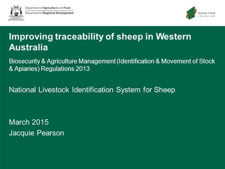 Improving traceability of sheep in Western Australia Biosecurity & Agriculture Management (Identification & Movement of Stock & Apiaries) Regulations 2013.
