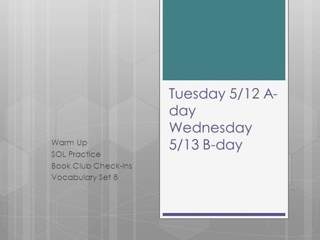 Tuesday 5/12 A- day Wednesday 5/13 B-day Warm Up SOL Practice Book Club Check-Ins Vocabulary Set 8.