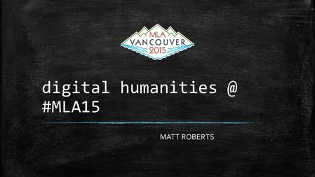 "Digital #MLA15 MATT ROBERTS. WHAT DID I DO? ▪78 panels tagged ""dh""(783 panels in total) ▪attended product demonstrations (mla international."